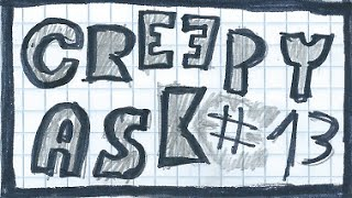 CREEPY ASK #13