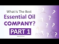 What Is The Best Essential Oil Company? - Part 1