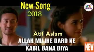Allah Mujhe Dard Ke Kabil Bana Diya, by Atif Aslam, New Movie Song Baaghi 2,