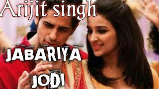 Jabariya Jodi |  Arijit singh | Full song | Siddharth Malhotra | parineeti Chopra | paradox