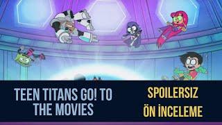 Teen Titans Go To Movies'i Izledik!! // Spoilersız Inceleme!
