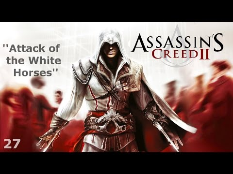 Assassin's Creed II - Episode 27 - Attack of the White Horses
