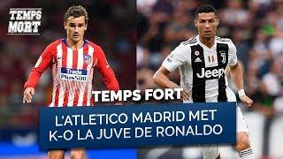 L'Atlético Madrid met K-O la Juve de Ronaldo #TempsMort 22/02/19