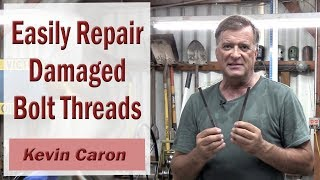 How to Repair Damaged Threads on a Bolt - Kevin Caron