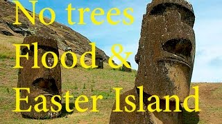No trees, flood and  Easter island