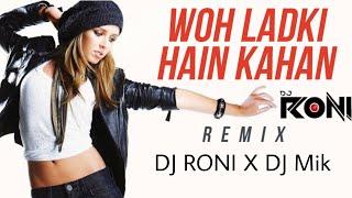 Woh Ladki Hai Kahan | Remix | DJ Mik | X | DJ Roni