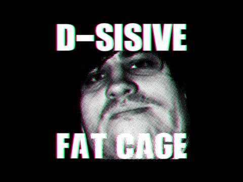 D-Sisive | Fat Cage