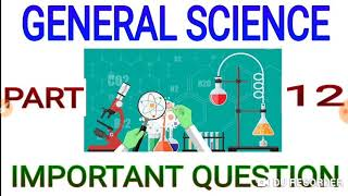 General Science Important Question, part 12