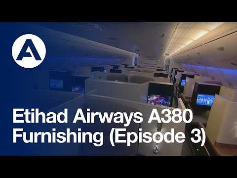 Etihad Airways A380: Furnishing (Episode 3)