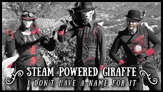 Steam Powered Giraffe - I Don't Have a Name For It