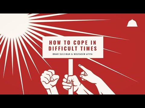 Coping In Difficult Times - Omar Suleiman and Moutasem Atiya