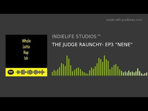 "THE JUDGE RAUNCHY- EP3 ""NENE"""