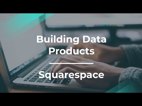 How to Build Data Products by Squarespace Product Manager