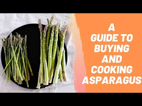 A Guide to Buying and Cooking Asparagus