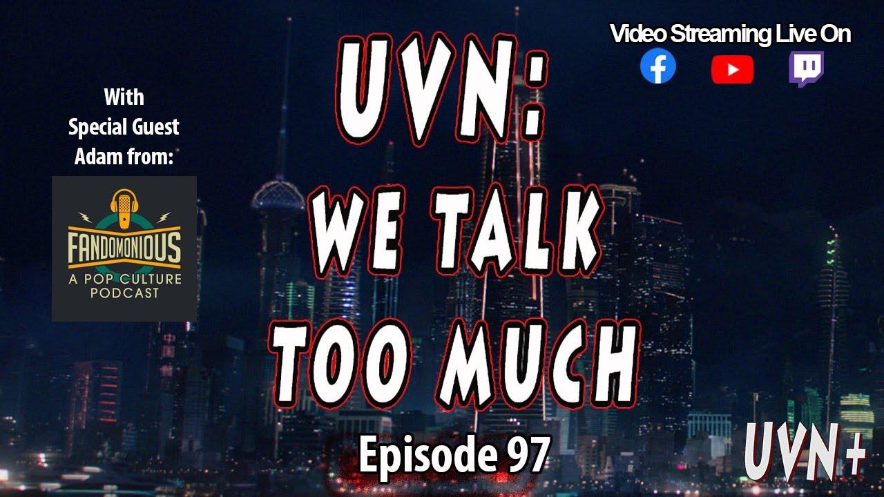 UVN: We Talk Too Much Episode 97