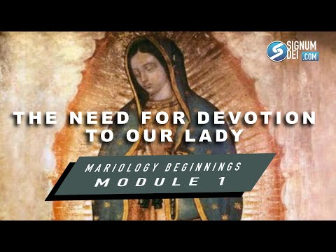 Mariology Beginnings- Module 1-The Need for Devotion to Our Lady