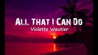 Violette Wautier All That I Can Do