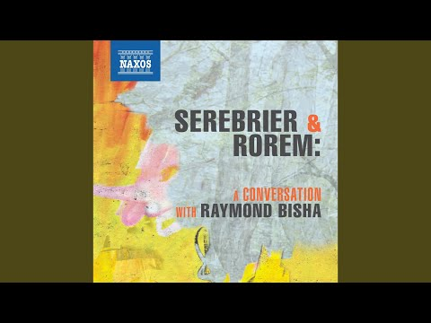 A Conversation with Raymond Bisha, Ned Rorem and Jose Serebrier: Part 1