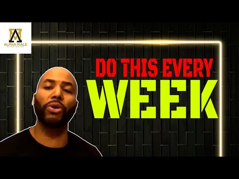 Things A Man Should Do Every Week (@The Alpha Male Strategies Show)