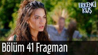 Erkenci Kuş 41. Bölüm Fragman