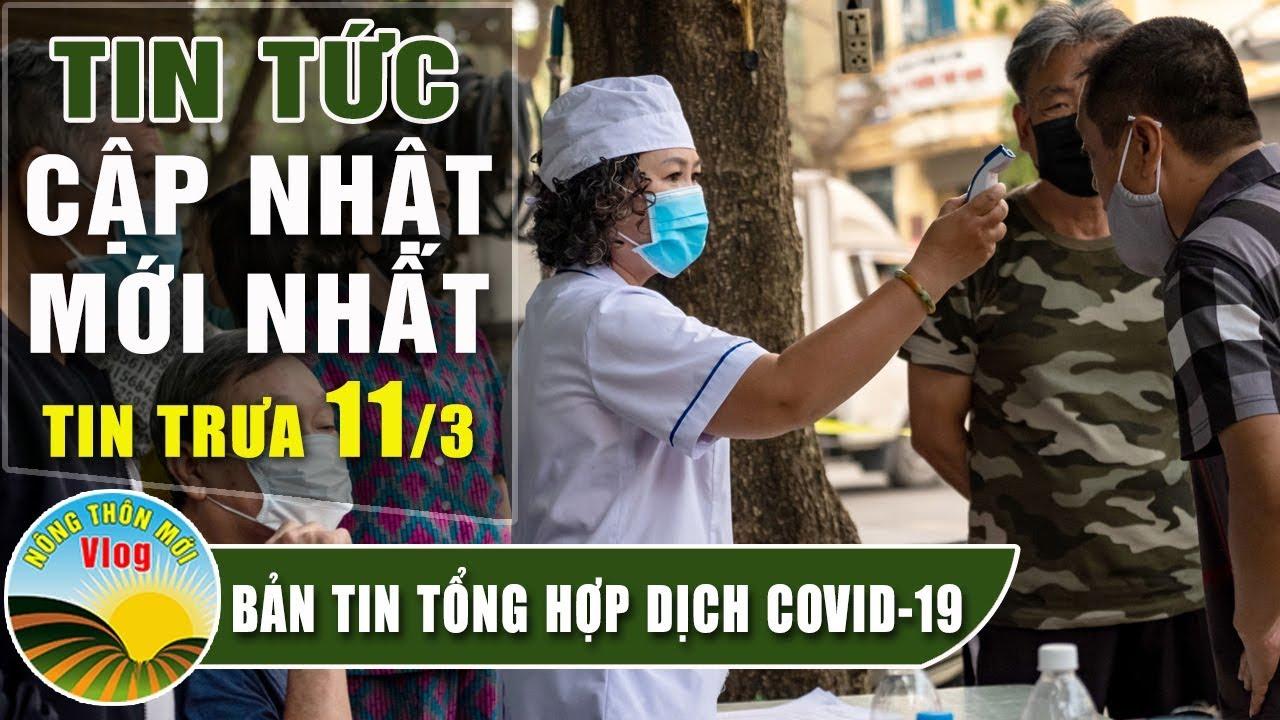 Tin tức dịch bệnh corona ( Covid-19 ) trưa 11/3 Tin tổng hợp virus corona đại dịch Vũ Hán viêm phổi