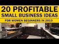 20 Profitable Small Business Ideas for Women Beginners in 2019