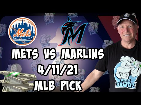New York Mets vs Miami Marlins 4/11/21 MLB Pick and Prediction MLB Tips Betting Pick