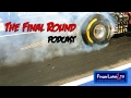 Gasser Racing Series ..::.. The Final Round Drag Racing Podcast #010