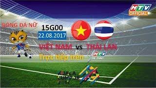 SEA GAMES 29: BÓNG ĐÁ NỮ  Việt Nam - Thái Lan 22/08/2017 HTV SPORTS