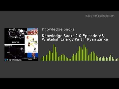 Knowledge Sacks 2.0 Episode #3 Whitefish Energy Part I: Ryan Zinke