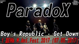 [GP] Boy's Republic - Get Down dance cover by ParadoX [1 ДЕНЬ M.Ani.Fest 2017 (07.05.2017)]