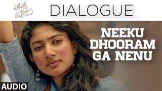 Neeku Dhooram Ga Nenu Dialogue   Padi Padi Leche Manasu Dialogues   Sharwanand, Sai Pallavi