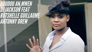 Dj Jackson - Doudou An Mwen feat Rutshelle Guillaume  & Antonny Drew