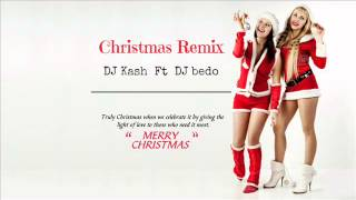 BEST OF CHRISTMAS MIX 2014 !!! ( DJ Kash Ft DJ Bedo )