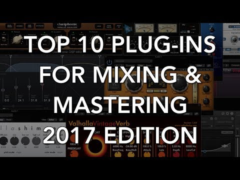TOP 10 PLUG-INS for Mixing and Mastering (2017 Edition)