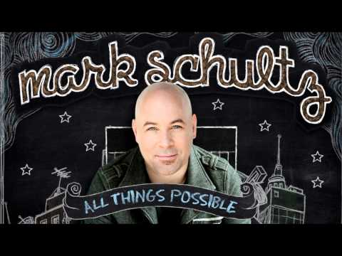 Mark Schultz - OneDay (All Things Possible)  (SONG FOR HEALING!)
