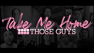 Take Me Home - Those Guys (A Cappella)