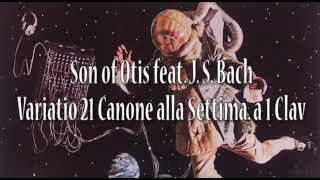 Son of Otis feat. J. S. Bach - Variatio 21 Canone alla Settima. a 1 Clav