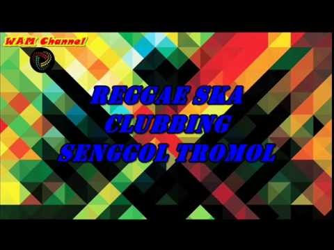Reggae Ska - Clubbing (Senggol Tromol)