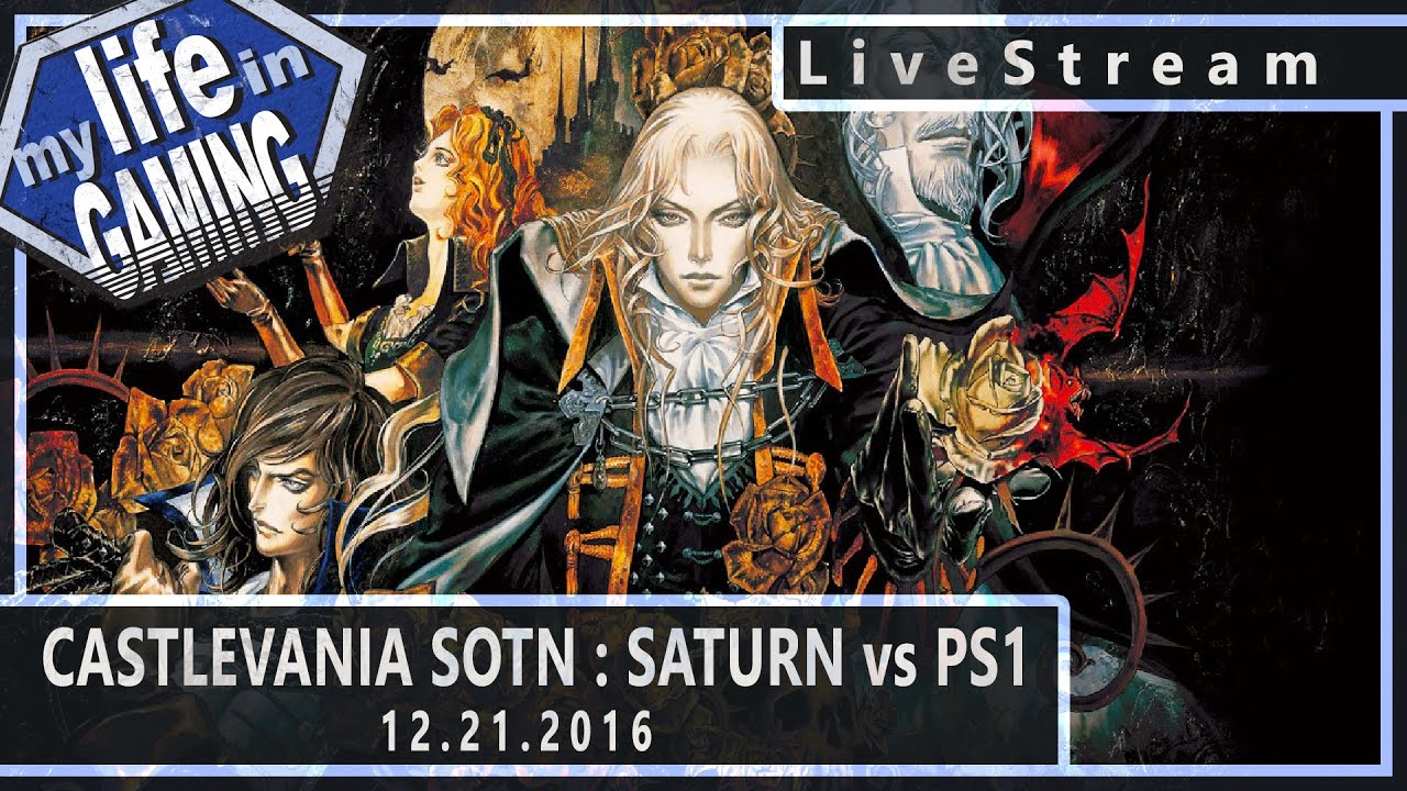 Castlevania SOTN: Sat vs PS1 (w/John of DigitalFoundry) 12.21.2016 :: LiveStream - MY LIFE IN GAMING - Castlevania SOTN: Sat vs PS1 (w/John of DigitalFoundry) 12.21.2016 :: LiveStream - MY LIFE IN GAMING