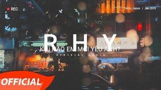 RHY | Khi Nào Em Mới Yêu Anh? | Official Audio