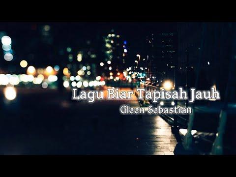 Lagu Biar Tapisah Jauh-Gleen Sebastian+Lyrics