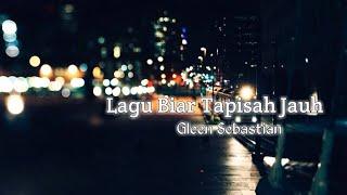 Lagu Biar Tapisah Jauh Gleen Sebastian