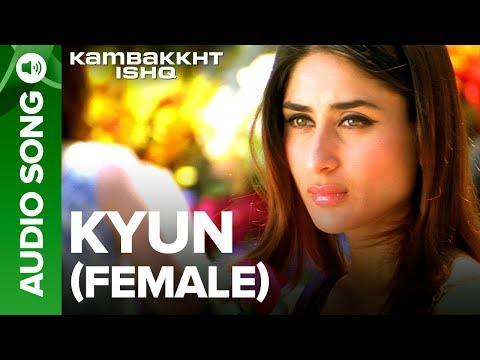 Kyun (Female Version) | Full Audio Song | Kambakkht Ishq | Kareena Kapoor, Akshay Kumar