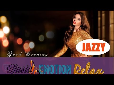 GOOD EVENING JAZZ MUSIC , RELAXING ROMANTIC SOFT MUSIC INSTRUMENTAL FOR STUDY WORK BACKGROUND MUSIC