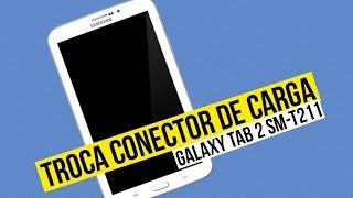 Troca Conector de Carga Galaxy Tab 3 SM-T211, Não Carrega.