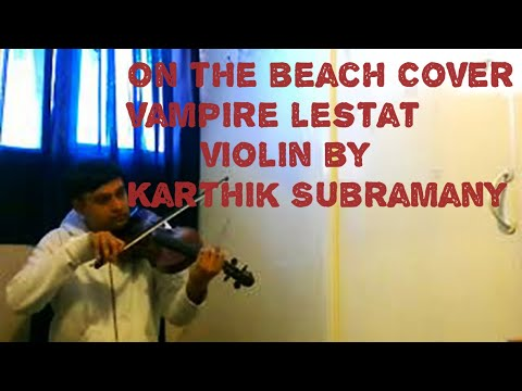"""On The Beach"", Queen of the Damned - vampire Lestat violin solo cover by Karthik Subramany"