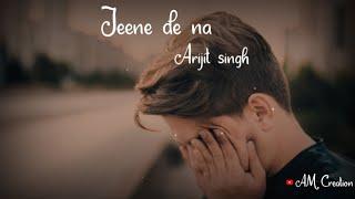 Jeene de na whatsapp status by | arijit ...