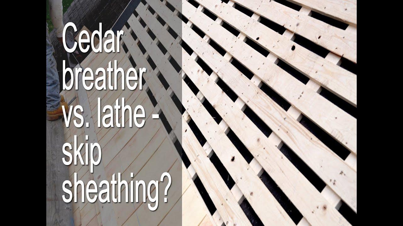 Skip Sheathing Cedar Breather And Lathe Youtube