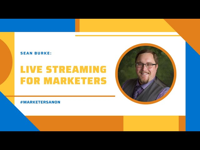 TWITCH & LIVE STREAMS FOR MARKETERS - Sean Burke